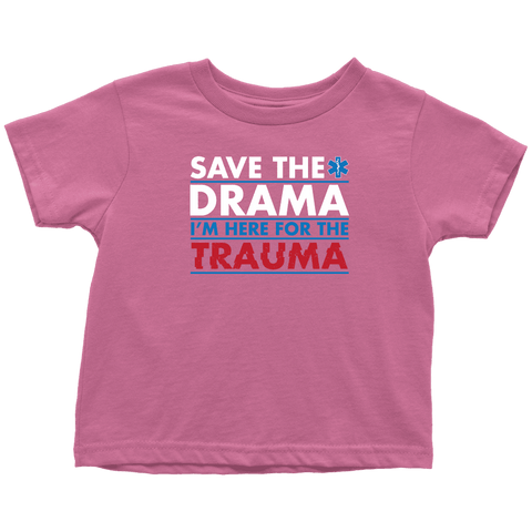 Save The Drama I'm Here For The Trauma - Soft Toddler T-Shirt