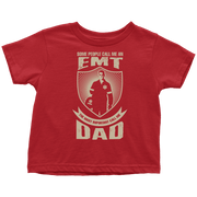 Image of Some call me a EMT But the Most Important ones call me Dad - Soft Toddler T-Shirt