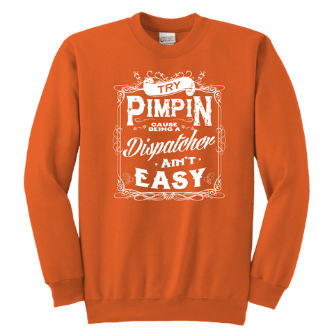 Try Pimpin Cause Being a Dispatcher Ain't Easy - Soft Youth Crewneck Sweatshirt