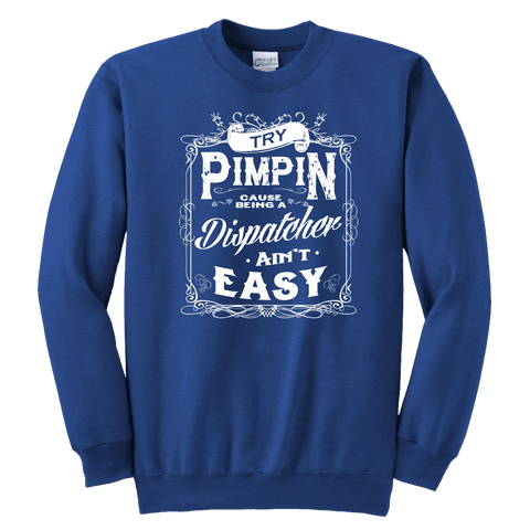 Image of Try Pimpin Cause Being a Dispatcher Ain't Easy - Soft Youth Crewneck Sweatshirt