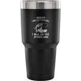 Sorry I missed your call im on the other line - 30oz Tumbler