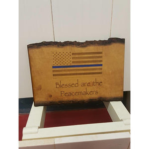Handpainted - Laser Etched - Blessed Are The Peacemakers - Thin Blue Line - Wooden Display Plaque