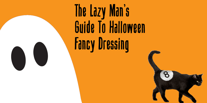 The Lazy Man's Guide To Halloween Fancy Dressing - 8ball.co.uk