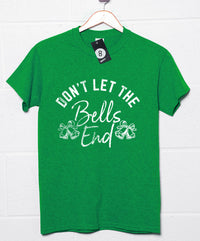 Don't Let the Bells End - Christmas Slogan T Shirt