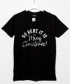 So Here it is Merry Christmas T Shirt