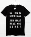 So This is Christmas and What Have you Done T Shirt