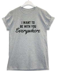 Be WithYou Everywhere - Lyric Quote T Shirt