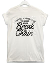 Break the Chain - Lyric Quote T Shirt