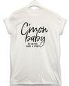 C'mon Baby - Lyric Quote T Shirt