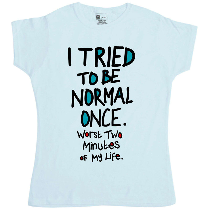 9ea17b60 Funny Slogan Women's T Shirt - I Tried To Be Normal Once | 8Ball T ...