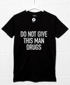 Do Not Give This Man Drugs T Shirt