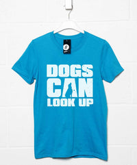 Dogs Can Look Up T shirt