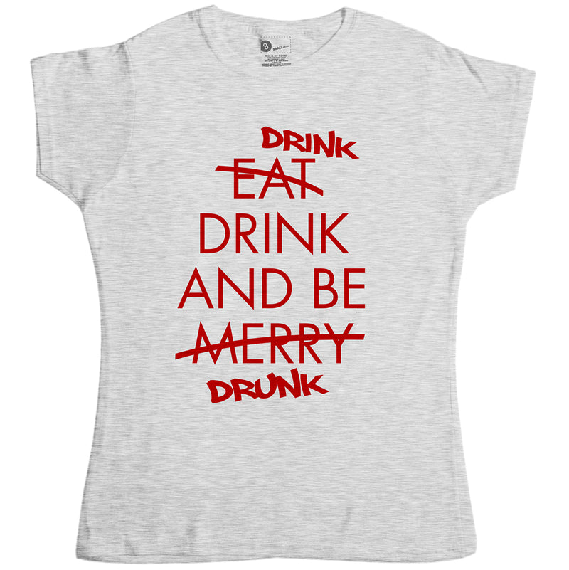 3f926d41467 Drink Drink And Be Drunk - Womens Funny Xmas T Shirt