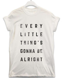 Every Little Thing's Gonna Be Alright - Lyric Quote T Shirt