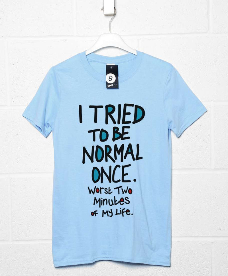 710eaa83 Funny Slogan Men's T Shirt - I Tried To Be Normal Once | 8Ball T Shirts