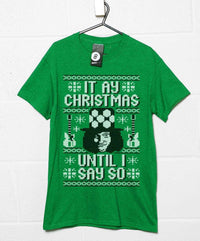It Ay Christmas Until I Say So T Shirt