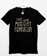 Live with Murray Franklin T Shirt