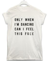 Only When I'm Dancing - Lyric Quote T Shirt