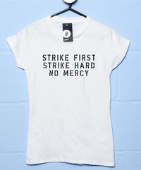 Strike First Strike Hard No Mercy Womens T Shirt
