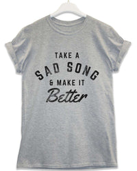 Take a Sad Song and Make it Better - Lyric Quote T Shirt
