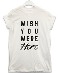 Wish You Were Here - Lyric Quote T Shirt
