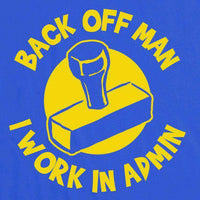 Back Off Man I Work In Admin - Funny T Shirt - 8Ball