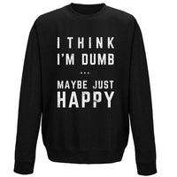 Think I'm Dumb Sweatshirt