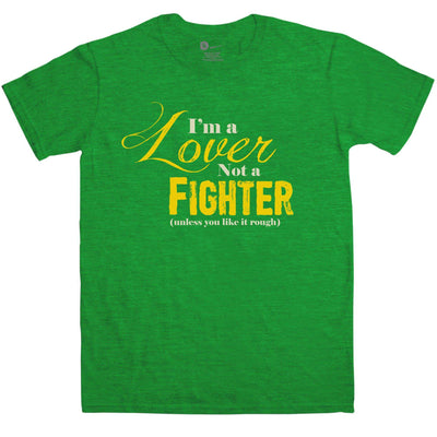I'm A Lover Not A Fighter - Funny T Shirt