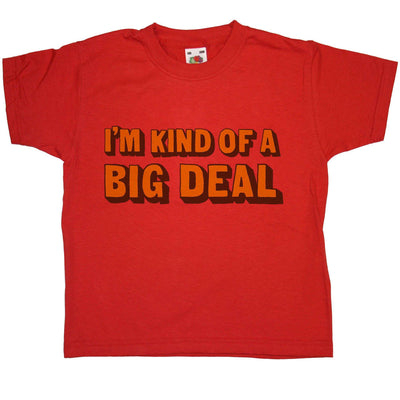 I'm Kind Of A Big Deal - Kids T Shirt