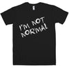 Funny T Shirt - I'm Not Normal