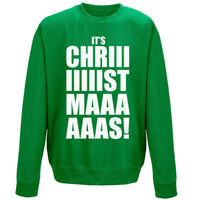 Christmas Sweatshirt - Its Chriiiiistmaaaaas