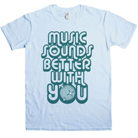 Music Sounds Better With You T Shirt