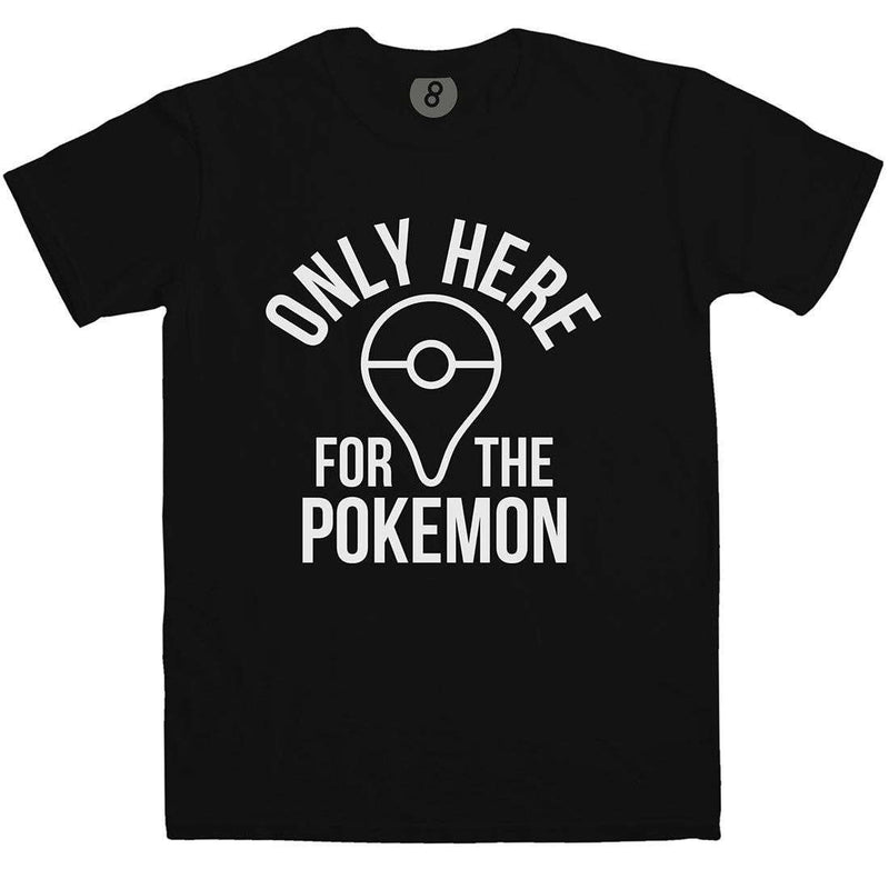 89ccb207 Only here for the Pokemon - Inspired By Pokemon Go | 8Ball T Shirts