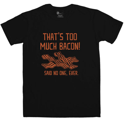 Too Much Bacon T Shirt