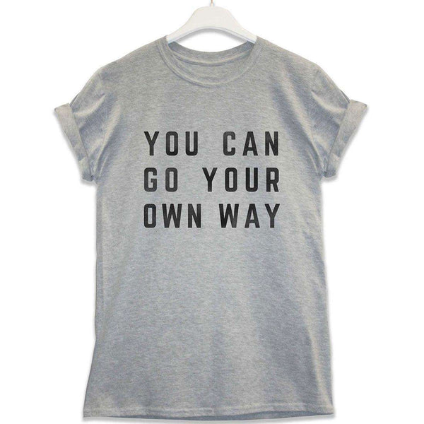 f0b511ebabbf You Can Go Your Own Way T Shirt