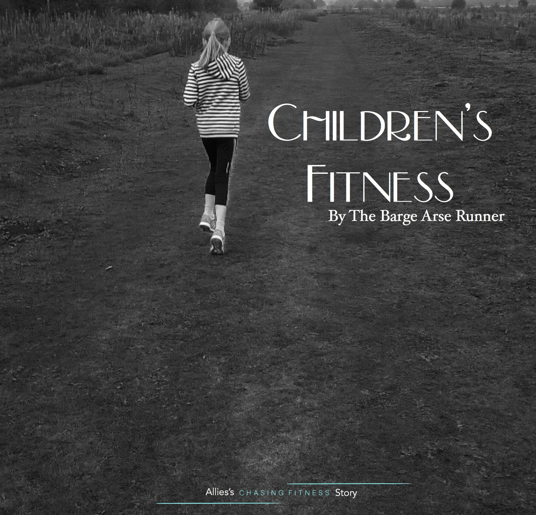 The Barge Arse Runner; Children's Fitness; A #ChasingFitnessStory