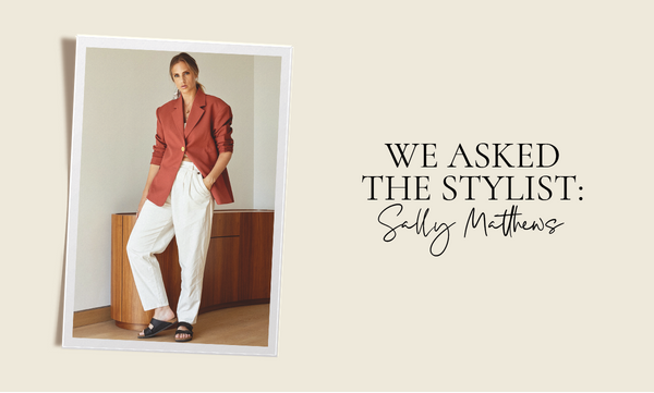 We asked the stylist: Sally Matthews