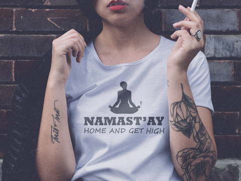 Namast'ay Home and Get High Unisex T-Shirt