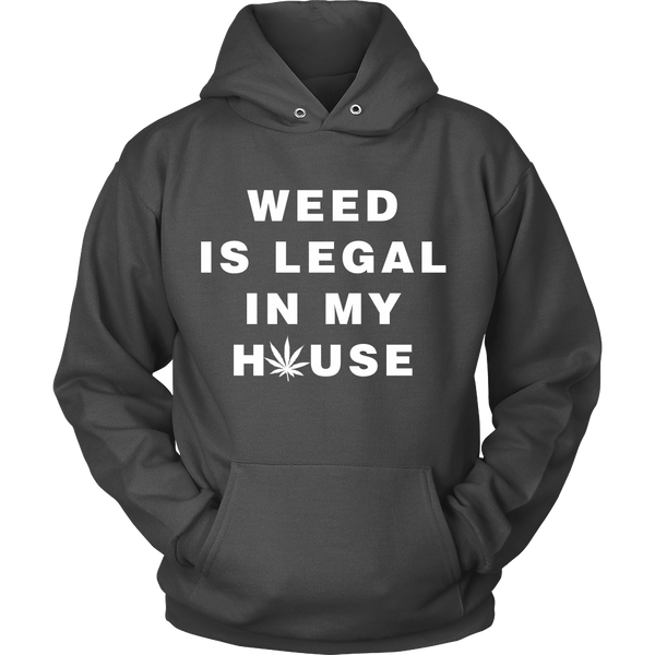 Weed is Legal In My House Hoodie (UNISEX)