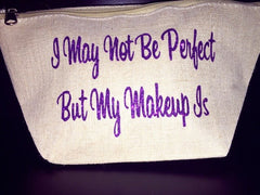 Little Ditty I May Not Be Perfect But My Makeup Is Cosmetic Bag