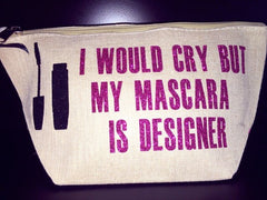 Little Ditty I Would Cry But My Mascara Is Desginer Cosmetic Bag