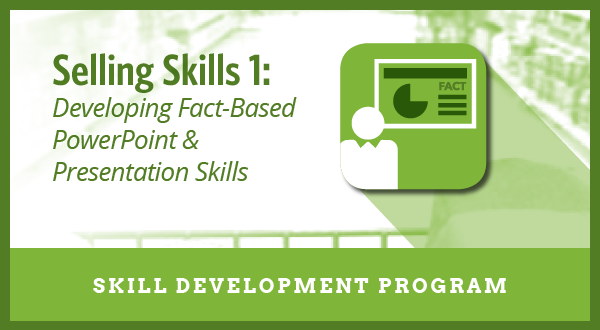 Selling Skills 1: Developing Fact-Based Powerpoint & Presentation Skills <h6>(Skill Development Program)</h6>