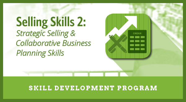 Selling Skills 2: Strategic Selling and Collaborative Business Planning Skills