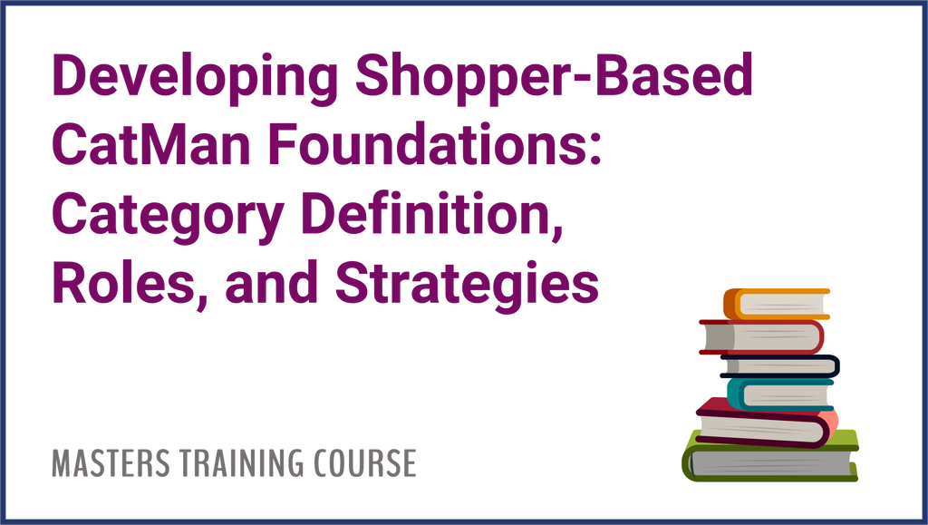 Developing Shopper-Based CatMan Foundations: Category Definition, Roles, and Strategies