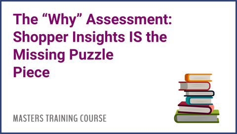The Why Assessment: Shopper Insight is the Missing Puzzle Piece