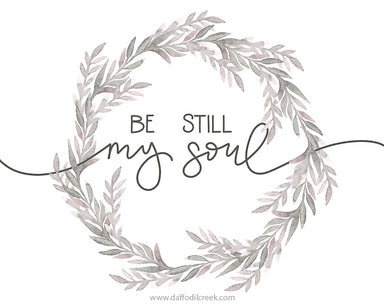 Be Still My Soul - Farmhouse Wall Art Print