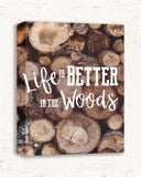 Life is Better in the Woods - Log Cabin Decor