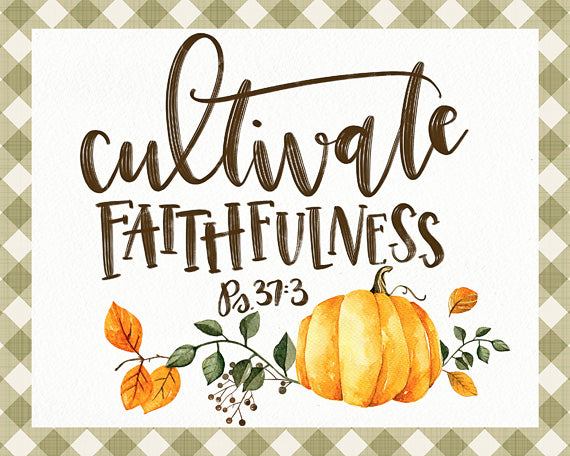 Cultivate Faithfulness - Lettered Print