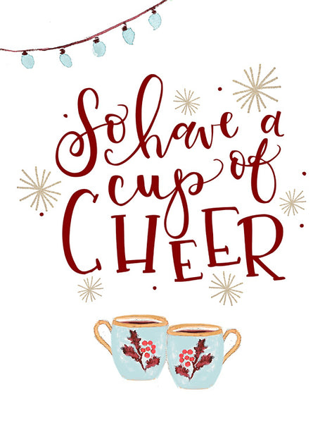 So Have a Cup of Cheer - Lettered Print