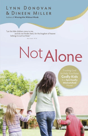 Not Alone: Trusting God to Raise Godly Kids in a Spiritually Mismatched Home